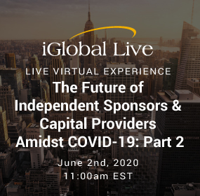 The Future of Independent Sponsors & Capital Providers Amidst Covid-19 Part 2