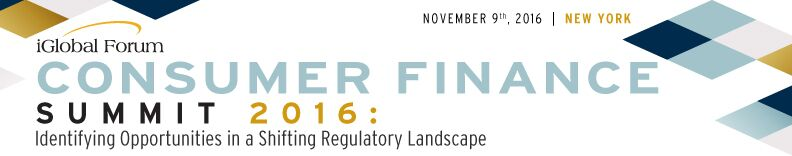 Consumer Finance Summit 2016: Identifying Opportunities in a Shifting Regulatory Landscape