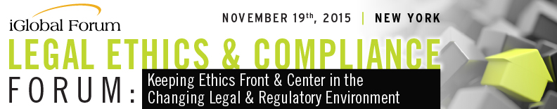 Legal, Ethics & Compliance Forum: Keeping Ethics Front & Center in the Changing Legal & Regulatory Environment