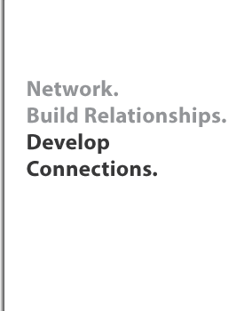 Network. Build relationships. Develop Connections.
